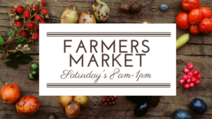 Farmers Market (each Saturday Morning, 8 am to 1 pm)